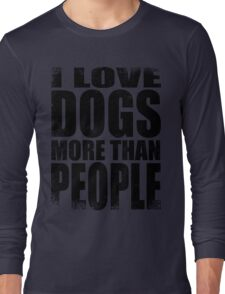 I Love Dogs More Than People - BLACK Long Sleeve T-Shirt