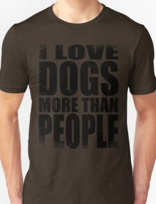 I Love Dogs More Than People - BLACK T-Shirt