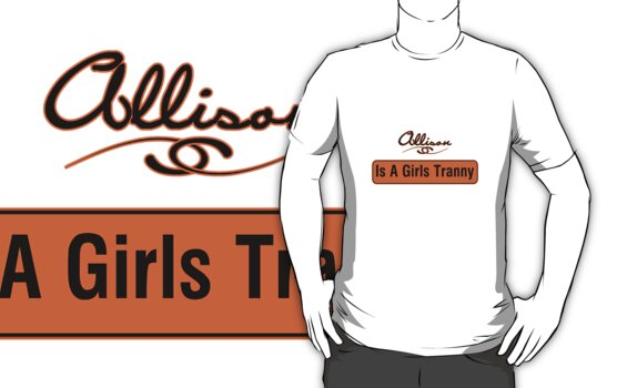 Allison Is A Girls Tranny by Truck Tee's