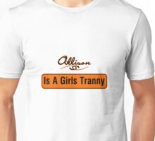 Allison Is A Girls Tranny Unisex T-Shirt