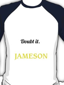JAMESON I May Be Wrong But I Highly Doubt It I Am  - T Shirt, Hoodie, Hoodies, Year, Birthday  T-Shirt