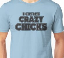 I only date crazy chicks Unisex T-Shirt