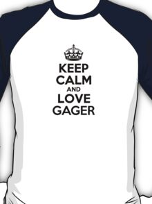 Keep Calm and Love GAGER T-Shirt