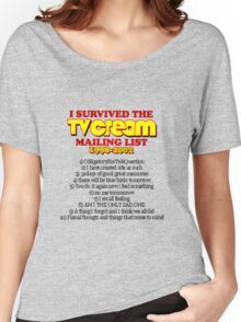 """I survived the TV Cream mailing list"" Women's Relaxed Fit T-Shirt"