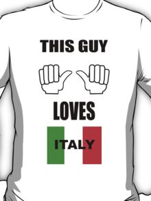 This guy loves ITALY !  T-Shirt