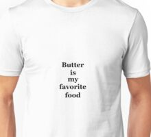 Butter is my favorite food Unisex T-Shirt