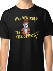 Who Watches The Troopers? Classic T-Shirt