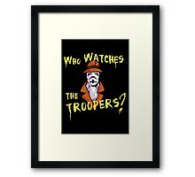 Who Watches The Troopers? Framed Print