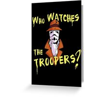Who Watches The Troopers? Greeting Card