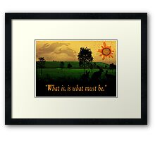 What Is, Is What Must Be Framed Print