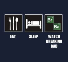 Eat Sleep Watch Breaking Bad by tappers24