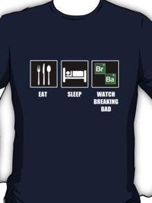 Eat Sleep Watch Breaking Bad T-Shirt