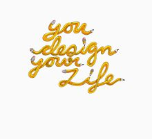 You Design Your LIfe Unisex T-Shirt