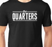 the Quarters  Unisex T-Shirt