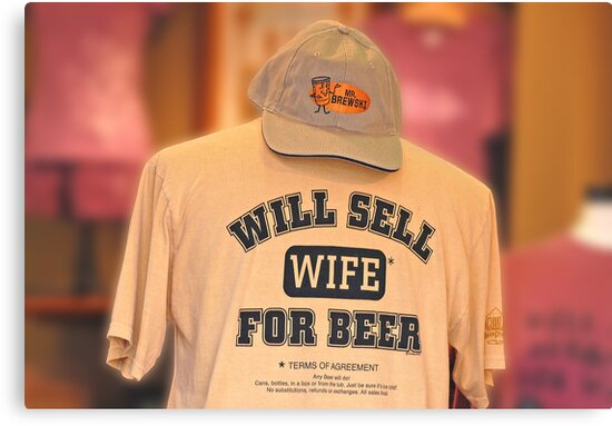 Will Sell Wife for Beer by TJ Baccari Photography