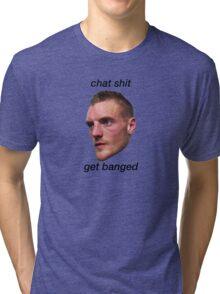 chat shit get banged jamie vardy Tri-blend T-Shirt