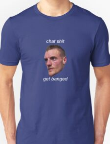 chat shit get banged by jamie vardy T-Shirt