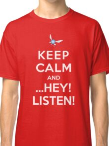 Keep Calm and ...Hey! Listen! Classic T-Shirt