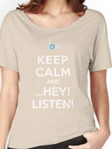 Keep Calm and ...Hey! Listen! Women's Relaxed Fit T-Shirt