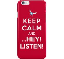 Keep Calm and ...Hey! Listen! iPhone Case/Skin