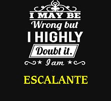 I May Be Wrong But I Highly Doubt It ,I Am ESCALANTE  T-Shirt