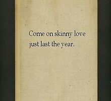 come on skinny love by shoshgoodman