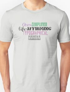 Over Simplified Life-Affirming Typographcal Mantra T-Shirt