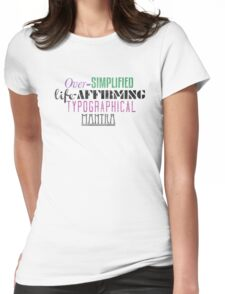 Over Simplified Life-Affirming Typographcal Mantra Womens Fitted T-Shirt