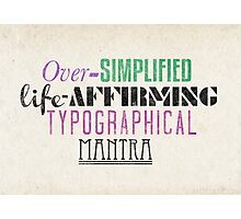 Over Simplified Life-Affirming Typographcal Mantra Photographic Print