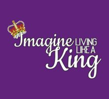 Imagine Living Like A King Someday (White Text) by glacierwaves