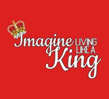 Imagine Living Like A King Someday (White Text) Kids Clothes