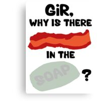 Bacon in the Soap Canvas Print