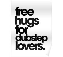 Free Hugs For Dubstep Lovers. Poster