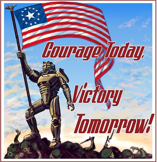 Fallout Propaganda Poster: Courage Today, Victory Tomorrow by Azpackersfan13