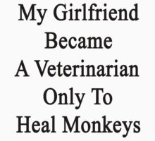 My Girlfriend Became A Veterinarian Only To Heal Monkeys  by supernova23