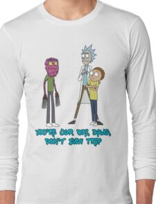 Rick and Morty – Don't Even Trip Long Sleeve T-Shirt