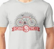 Born To Cycle Unisex T-Shirt