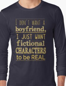 i don't want a boyfriend, I just want fictional characters to be REAL #2 Long Sleeve T-Shirt