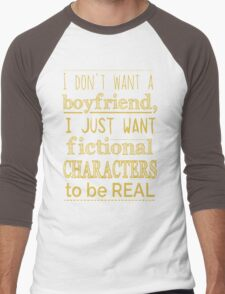 i don't want a boyfriend, I just want fictional characters to be REAL #2 Men's Baseball ¾ T-Shirt
