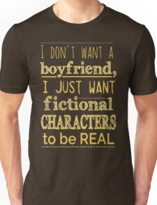 i don't want a boyfriend, I just want fictional characters to be REAL #2 Unisex T-Shirt