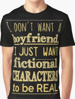 i don't want a boyfriend, I just want fictional characters to be REAL #2 Graphic T-Shirt