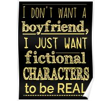 i don't want a boyfriend, I just want fictional characters to be REAL #2 Poster