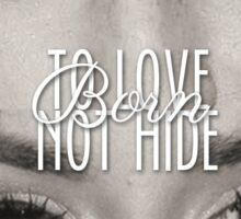 Camren Sticker - Born To Love Not Hide Sticker
