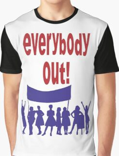 Everybody Out! Graphic T-Shirt