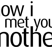How I Met Your Mother Logo by FallonDowneyJr