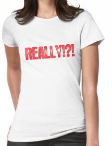 Really!?! T-Shirt