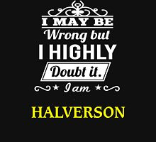 I May Be Wrong But I Highly Doubt It ,I Am HALVERSON  T-Shirt