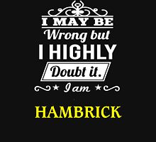 I May Be Wrong But I Highly Doubt It ,I Am HAMBRICK  T-Shirt