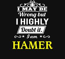 I May Be Wrong But I Highly Doubt It ,I Am HAMER  T-Shirt