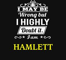 I May Be Wrong But I Highly Doubt It ,I Am HAMLETT  T-Shirt